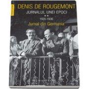 Jurnalul unei epoci. 1935-1936. Jurnal din Germania de Denis de Rougemont