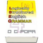 L. S. E. G - Logically structured english grammar de O. G. Popa