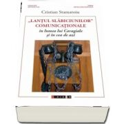 Lantul slabiciunilor - comunicationale in lumea lui Caragiale si in cea de azi de Cristian Stamatoiu