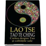 Lao Tse, Tao Te Ching - Cartea despre Tao si calitatile sale (Editia 2018)