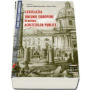 Legislatia Uniunii Europene in materia achizitiilor publice de Daniel Mihail Sandru
