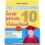 Limba si literatura romana - Zece pasi pentru nota... 10 la Evaluarea Nationala 2018 (Cristina Tunegaru)
