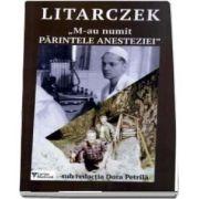 M-au numit PARINTELE ANESTEZIEI de George Litarczek