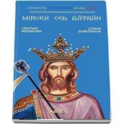 Mircea cel Batran. Colectia Centenarul Marii Uniri (Cristian Mosneanu)