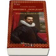Misterul Don Juan sau o iubire in secolul de aur de Corneliu Senchea