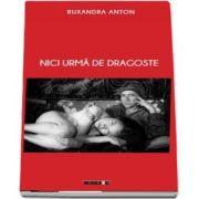 Nici urma de dragoste de Ruxandra Anton