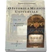 O istorie a muzicii universale, volumul IV - De la Rossini la Wagner de Ioana Stefanescu