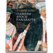 Oamenii epocii fanariote. Chipuri din bisericile Tarii Romanesti si Moldovei de Tudor Dinu