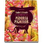 Padurea pigmeilor de Isabel Allende - Traducere de Camelia Dinica Trilogia Aventurile Acvilei si Jaguarului, volumul III