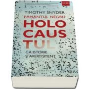 Pamantul negru. Holocaustul ca istorie si avertisment de Timothy Snyder (Traducere de Adina Avramescu)
