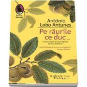Pe raurile ce duc... de Antonio Lobo Antunes - Colectia Dansul Denisei (Traducere, prefata si note de Dinu Flamand)