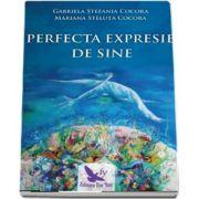 Perfecta expresie de Sine de Gabriela Stefania Cocora si Mariana Steluta Cocora