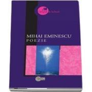 Poezie - Mihai Eminescu. Selectie a textelor, tabel cronologic, note si bibliografie de Mircea V. Ciobanu. Prefata de Nicolae Leahu