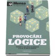 Provocari logice - Testeaza-ti abilitatile de deductie si IQ-ul cu 200 de exercitii (Mensa The High IQ Society)
