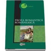 Proza romantica romaneasca - Prefata, selectie a textelor, note biobibliografice, glosar, concepte operationale si bibliografie de Margareta Curtescu