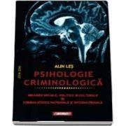 Psihologie criminologica. Dinamici sociale, politice si culturale in criminalitatea nationala si internationala de Alin Les