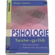 Psihologie. Teste-Grila. Bacalaureat, Admitere facultate de Diana Ioanes