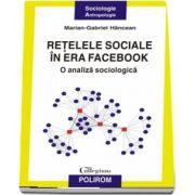 Retelele sociale in era Facebook. O analiza sociologica de Marian-Gabriel Hancean