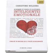 Schimba-ti viata cu ajutorul inteligentei emotionale. Cum sa te bucuri de o viata echilibrata de Cristine Wilding - Colectia Invata singur