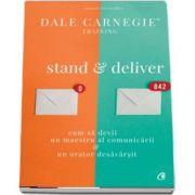 Stand and deliver. Cum sa devii un maestru al comunicarii, un orator desavarsit de Dale Carnegie