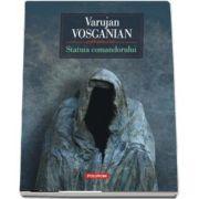 Statuia comandorului de Varujan Vosganian (Editia a II-a)