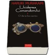 Uciderea Comandorului. Volumul I - O idee isi face aparitia de Haruki Murakami (Traducere din limba japoneza de Iuliana Oprina)