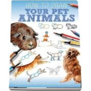 Your Pet Animals - Jennifer Bell (How to Draw)