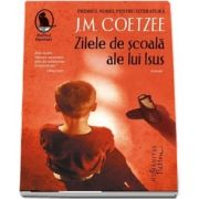 Zilele de scoala ale lui Isus de J. M. Coetzee (Traducere de Irina Horea)