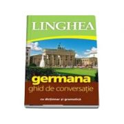 Germana. Ghid de conversatie Roman-German, cu dictionar si gramatica