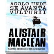 Acolo unde se avanta vulturii - Alistair Maclean (Maestrul romanului de actiune si suspans)