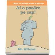 Ai o pasare pe cap! de Mo Willems - Editie Paperback