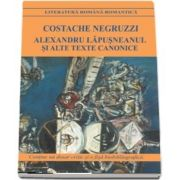 Alexandru Lapusneanul si alte texte canonice de Costache Negruzzi - Contine un dosar critic si o fisa biobibliografica