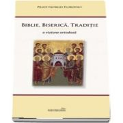 Biblie, Biserica, Traditie. O viziune ortodoxa de Georges Florovsky - Editie a 2-a