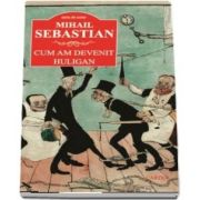 Cum am devenit huligan de Mihail Sebastian (Serie de autor)