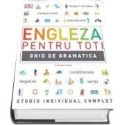 Engleza pentru toti. Ghid de gramatica - Studiu individual complet (Editie ilustrata)