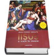 Iisus - O viata in imagini (Set 4 carti) - Jean Pierre Isbouts