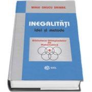 Inegalitati, idei si metode de Mihai Onucu Drimbe (Colectia Biblioteca Olimpiadelor de Matematica, volumul 6)