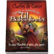 Legenda si aventurile lui Til Buhoglinda in Tara Flandrei si prin alte parti de Charles de Coster