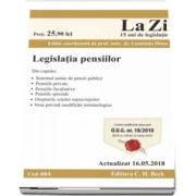 Legislatia pensiilor. Cod 664. Actualizat la 16. 05. 2018 - Editie coordonata de prof. univ. dr. Luminita Dima