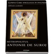 Lumina care stralucea in intuneric. Ultimele cuvantari - Mitropolitul Antonie de Suroj