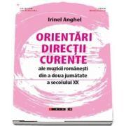 Orientari, directii, curente ale muzicii romanesti din a doua jumatate a secolului XX de Irinel Anghel