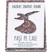 Pasi pe Cale. Sufismul si mistica. Calea initierii si discipolatului. Libertatea spirituala de Hazrat Inayat Khan
