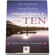 Prima regula a lui Ten. Intamplari misterioase cu Tenzing Norbu de Gay Hendricks