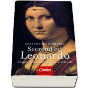 Secretul lui Leonardo. Enigmele ascunse in capodoperele sale de Costantino D-Orazio