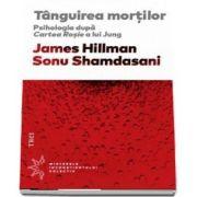 Tanguirea mortilor. Psihologia dupa Cartea Rosie a lui Jung de James Hillman