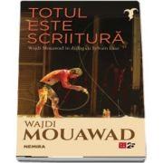Totul este scriitura de Wajdi Mouawad