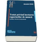 Tratat privind incetarea raporturilor de munca. Legislatie. Doctrina. Jurisprudenta de Alexandru Ticlea