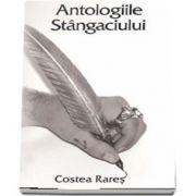 Antologiile Stangaciului - Rares Costea