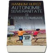 Autonomie, suveranitate si autodeterminare de Hurst Hannum