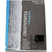 Creativitatea in fotografie de Brooks Jensen